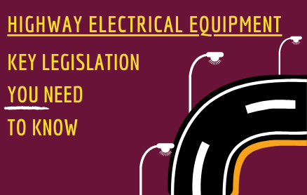 Highway Electrical Equipment - Key Legislation